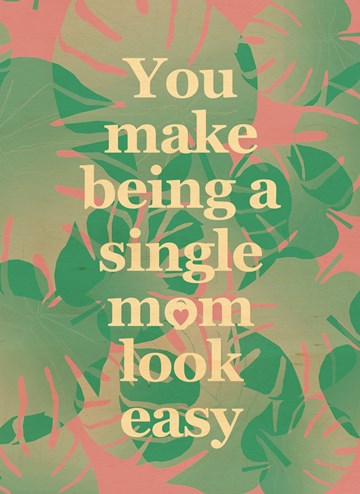 - you-make-being-a-single-mom-look-easy