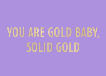 - you-are-gold-baby-solid-gold